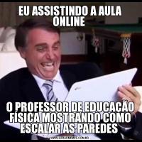EU ASSISTINDO A AULA ONLINE O PROFESSOR DE EDUCAÇÃO FÍSICA MOSTRANDO COMO ESCALAR AS PAREDES