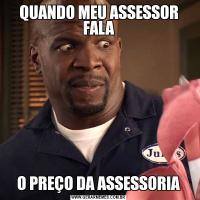 QUANDO MEU ASSESSOR FALAO PREÇO DA ASSESSORIA