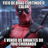 FICO DE BOAS CURTINDO O CALORE VENDO OS AMANTES DO FRIO CHORANDO