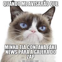 QUANDO ME AVISARÃO QUEMINHA TIA CONTAVA FAKE NEWS PARA A GALERA DO ZAP