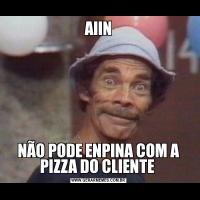 AIINNÃO PODE ENPINA COM A PIZZA DO CLIENTE