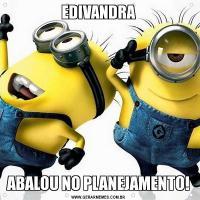EDIVANDRAABALOU NO PLANEJAMENTO!
