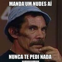 MANDA UM NUDES AÍNUNCA TE PEDI NADA