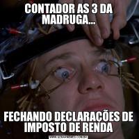 CONTADOR AS 3 DA MADRUGA...FECHANDO DECLARAÇÕES DE IMPOSTO DE RENDA