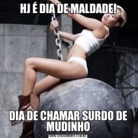 HJ É DIA DE MALDADE!DIA DE CHAMAR SURDO DE MUDINHO