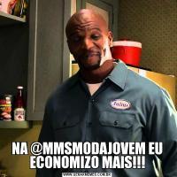 NA @MMSMODAJOVEM EU ECONOMIZO MAIS!!!