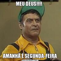 MEU DEUS!!!!  AMANHÃ É SEGUNDA-FEIRA