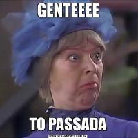 GENTEEEETO PASSADA