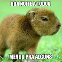 BOA NOITE A TODOSMENOS PRA ALGUNS