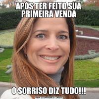 APÓS TER FEITO SUA PRIMEIRA VENDAO SORRISO DIZ TUDO!!!