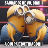 SAUDADES DE VC, BIA!!!!A CULPA É DO THIAGO!!!!