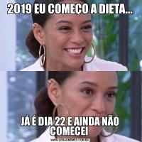 2019 EU COMEÇO A DIETA...JÁ É DIA 22 E AINDA NÃO COMECEI