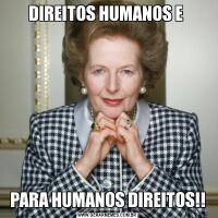 DIREITOS HUMANOS E PARA HUMANOS DIREITOS!!