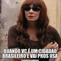 QUANDO VC É UM CIDADAO BRASILEIRO E VAI PROS USA