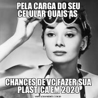 PELA CARGA DO SEU CELULAR QUAIS AS CHANCES DE VC FAZER SUA PLÁSTICA EM 2020