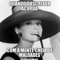 QUANDO O ESCRITOR ACORDACOM A MENTE CHEIA DE MALDADES