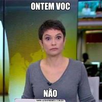 ONTEM VOCNÃO