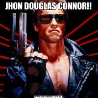 JHON DOUGLAS CONNOR!!