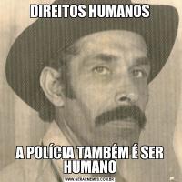 DIREITOS HUMANOSA POLÍCIA TAMBÉM É SER HUMANO