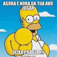 AGORA É HORA DA TUA AVÓ JOGARDEIXA PRA ELA !!!