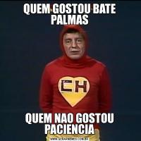 QUEM GOSTOU BATE PALMASQUEM NAO GOSTOU PACIENCIA