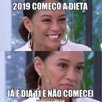 2019 COMEÇO A DIETAJÁ É DIA 11 E NÃO COMECEI