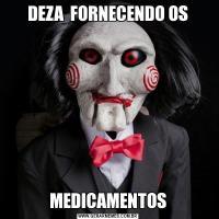 DEZA  FORNECENDO OSMEDICAMENTOS