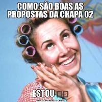 COMO SÃO BOAS AS PROPOSTAS DA CHAPA 02ESTOU ❤️