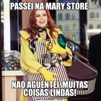 PASSEI NA MARY STORE NAO AGUENTEI, MUITAS COISAS LINDAS!
