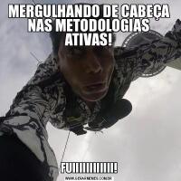 MERGULHANDO DE CABEÇA NAS METODOLOGIAS ATIVAS!FUIIIIIIIIIIII!