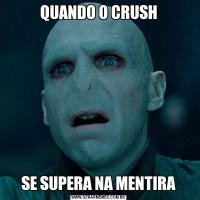 QUANDO O CRUSHSE SUPERA NA MENTIRA