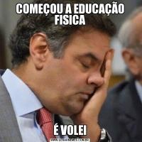 COMEÇOU A EDUCAÇÃO FISICAÉ VOLEI