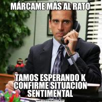 MÁRCAME MÁS AL RATOTAMOS ESPERANDO K CONFIRME SITUACION SENTIMENTAL