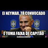 EI NEYMAR, TÁ CONVOCADOE TOMA FAIXA DE CAPITÃO