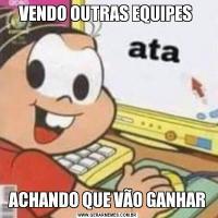 VENDO OUTRAS EQUIPES ACHANDO QUE VÃO GANHAR