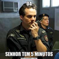 04SENHOR TEM 5 MINUTOS