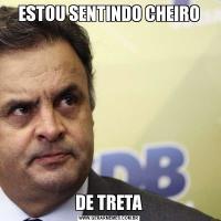 ESTOU SENTINDO CHEIRODE TRETA