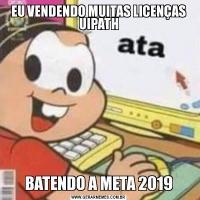 EU VENDENDO MUITAS LICENÇAS UIPATHBATENDO A META 2019