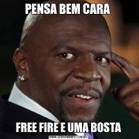 PENSA BEM CARA FREE FIRE E UMA BOSTA