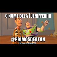 O NOME DELA É JENIFFER!!!!@PRIMOSDEOTON