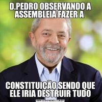 D.PEDRO OBSERVANDO A ASSEMBLEIA FAZER A CONSTITUIÇÃO SENDO QUE ELE IRIA DESTRUIR TUDO