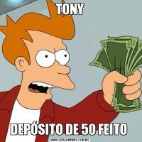 TONYDEPÓSITO DE 50 FEITO
