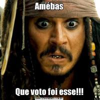 AmébasQue voto foi esse!!!