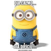 DIA CALMO....DIA DIFÍCIL.....