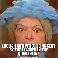 ENGLISH ACTIVITIES BEING SENT BY THE TEACHER IN THE QUARANTINE