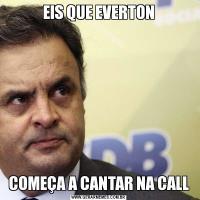 EIS QUE EVERTONCOMEÇA A CANTAR NA CALL