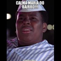 CALMA MARIA DO BAIRRO!!!