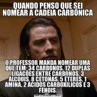 QUANDO PENSO QUE SEI NOMEAR A CADEIA CARBÔNICAO PROFESSOR MANDA NOMEAR UMA QUE TEM: 34 CARBONOS, 12 DUPLAS LIGAÇÕES ENTRE CARBONOS, 3 ÁLCOOIS, 8 CETONAS, 5 ÉTERES, 1 AMINA, 2 ÁCIDOS CARBOXILICOS E 3 FÉNOIS.