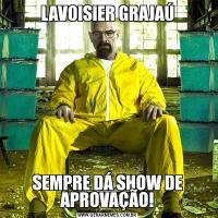 LAVOISIER GRAJAÚSEMPRE DÁ SHOW DE APROVAÇÃO!