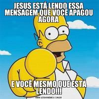 JESUS ESTÁ LENDO ESSA MENSAGEM QUE VOCÊ APAGOU AGORAE VOCÊ MESMO QUE ESTÁ LENDO!!!